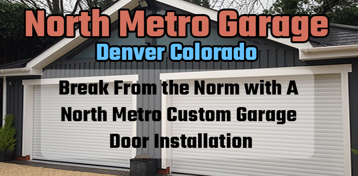 Break From the Norm with A North Metro Custom Garage Door Installation