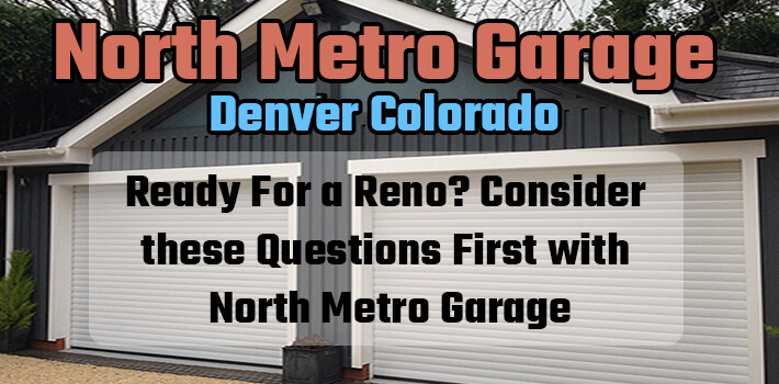 Ready For a Reno? Consider these Questions First with North Metro Garage