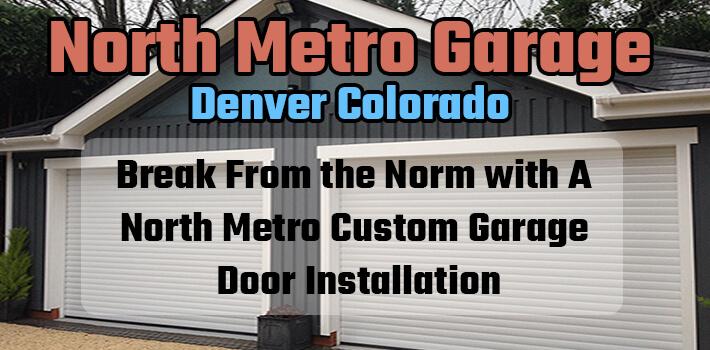 North metro garage blog north metro garage 720 212 9933 part 1 break from the norm with a north metro custom garage door installation solutioingenieria Images